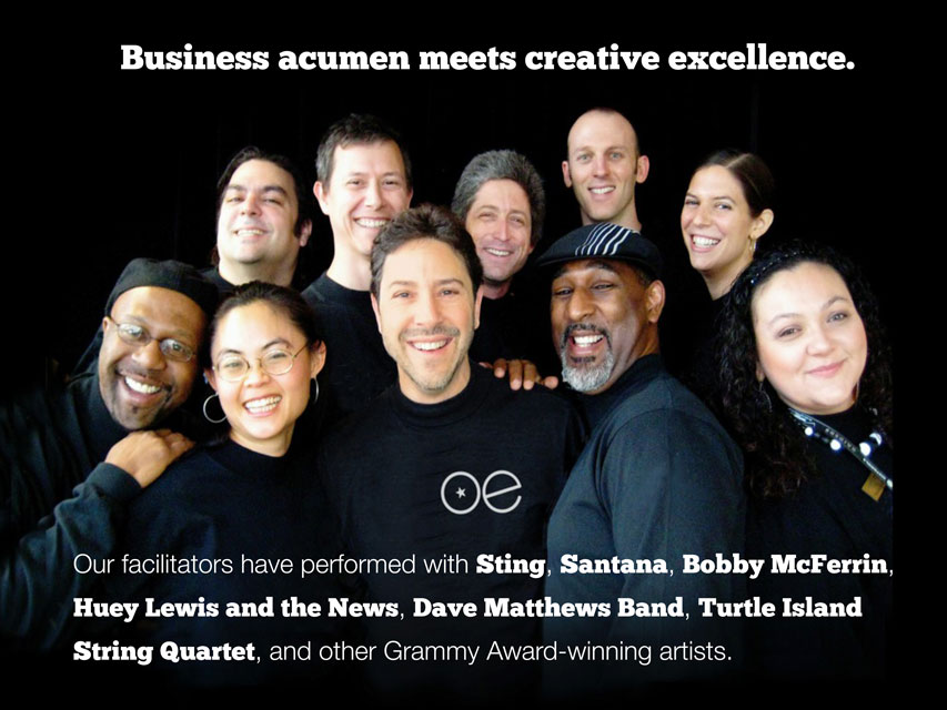 Our facilitators have performed with Sting, Santana, Bobby McFerrin, Huey Lewis and the News, Dave Mathews Band, Turtle Island String Quartet, and other Grammy Award-winning artists.